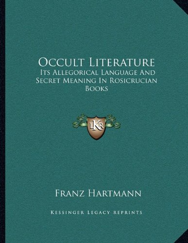 Occult Literature: Its Allegorical Language And Secret Meaning In Rosicrucian Books: Hartmann, ...