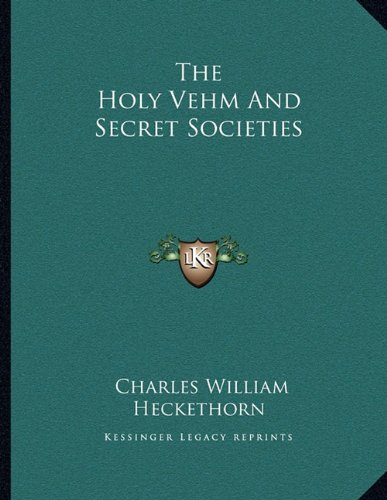 9781163024300: The Holy Vehm And Secret Societies