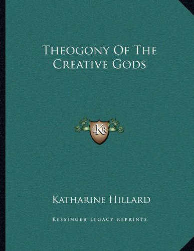 9781163025628: Theogony of the Creative Gods