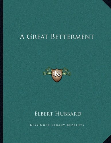 A Great Betterment (9781163029749) by Elbert Hubbard