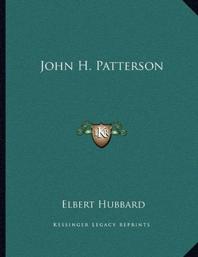 John H. Patterson (9781163030615) by Elbert Hubbard
