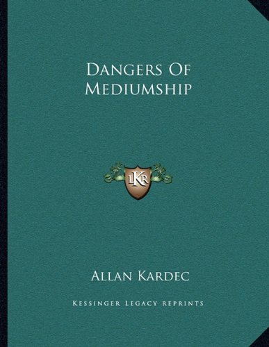 Dangers Of Mediumship (9781163034439) by Kardec, Allan