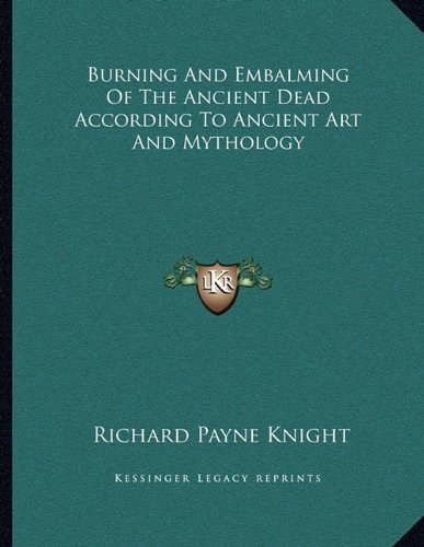 9781163035559: Burning and Embalming of the Ancient Dead According to Ancient Art and Mythology