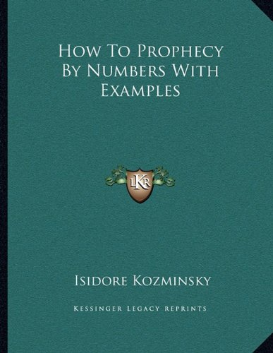 9781163036044: How To Prophecy By Numbers With Examples