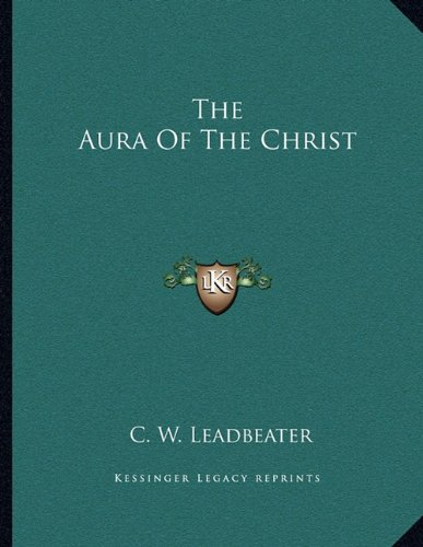 9781163037683: The Aura Of The Christ