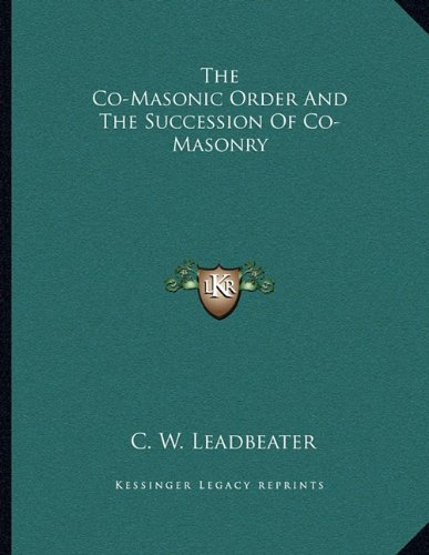 9781163038321: The Co-Masonic Order and the Succession of Co-Masonry