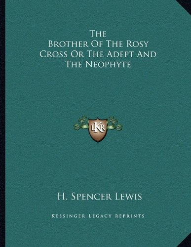 9781163039908: The Brother Of The Rosy Cross Or The Adept And The Neophyte