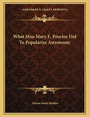 9781163043400: What Miss Mary E. Proctor Did To Popularize Astronomy