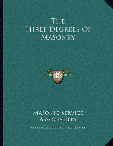 The Three Degrees Of Masonry (9781163044025) by Masonic Service Association