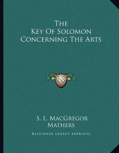9781163044148: The Key of Solomon Concerning the Arts