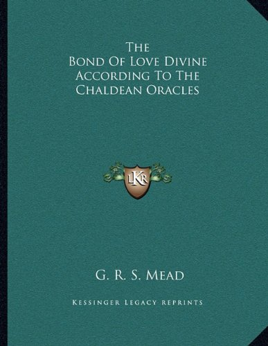 9781163044742: The Bond Of Love Divine According To The Chaldean Oracles