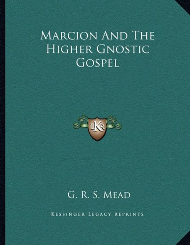 9781163044971: Marcion And The Higher Gnostic Gospel