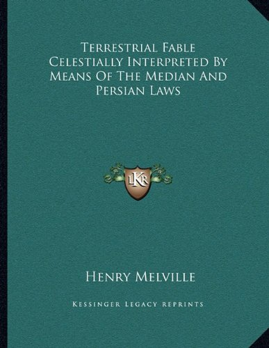 9781163045367: Terrestrial Fable Celestially Interpreted By Means Of The Median And Persian Laws