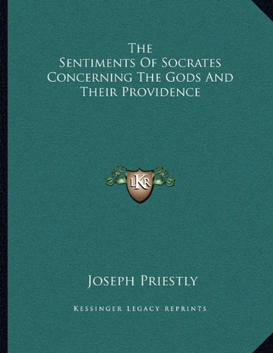 9781163050194: The Sentiments Of Socrates Concerning The Gods And Their Providence