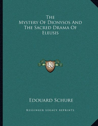 9781163054161: The Mystery Of Dionysos And The Sacred Drama Of Eleusis