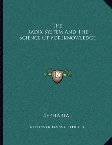 9781163055069: The Radix System And The Science Of Foreknowledge