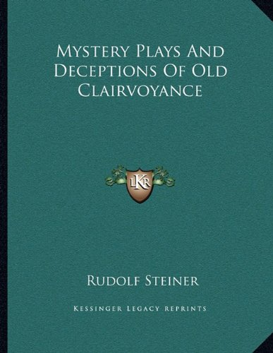 Mystery Plays And Deceptions Of Old Clairvoyance (1163057444) by Rudolf Steiner