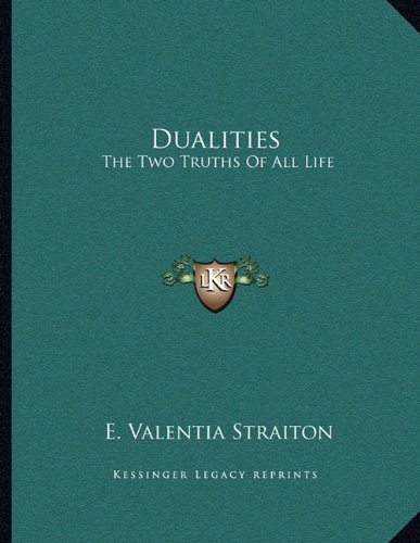 9781163058299: Dualities: The Two Truths Of All Life