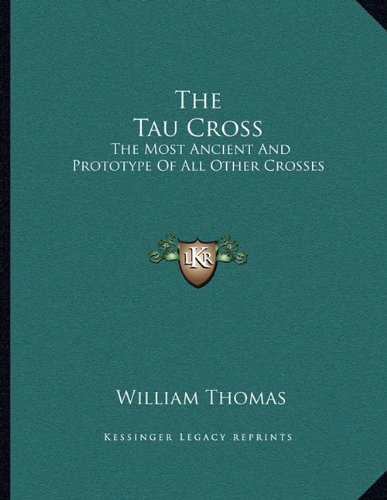 9781163059944: The Tau Cross: The Most Ancient And Prototype Of All Other Crosses