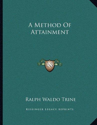 A Method of Attainment (Paperback): Ralph Waldo Trine