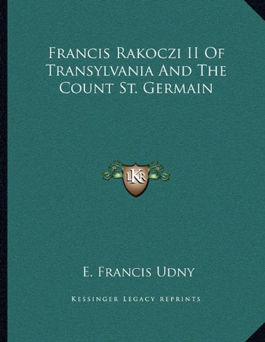 9781163062364: Francis Rakoczi II Of Transylvania And The Count St. Germain