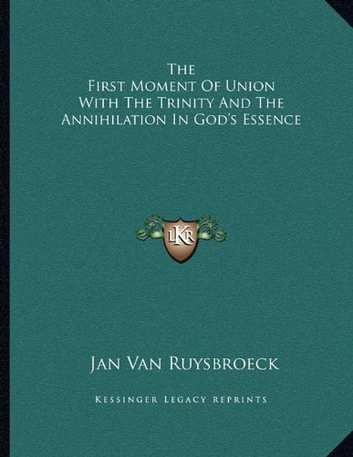 9781163062579: The First Moment Of Union With The Trinity And The Annihilation In God's Essence