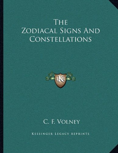 The Zodiacal Signs And Constellations (9781163063231) by Volney, C. F.