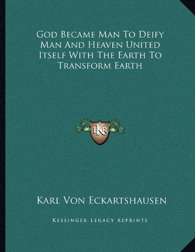 9781163063323: God Became Man To Deify Man And Heaven United Itself With The Earth To Transform Earth