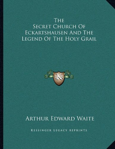 9781163065396: The Secret Church Of Eckartshausen And The Legend Of The Holy Grail