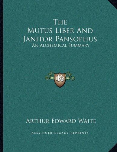 The Mutus Liber And Janitor Pansophus: An Alchemical Summary: Waite, Arthur Edward
