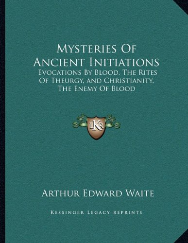 9781163068526: Mysteries Of Ancient Initiations: Evocations By Blood, The Rites Of Theurgy, and Christianity, The Enemy Of Blood