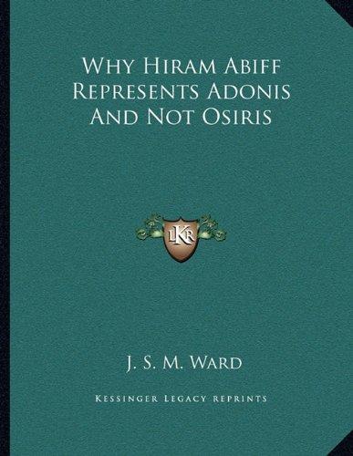 9781163069462: Why Hiram Abiff Represents Adonis And Not Osiris