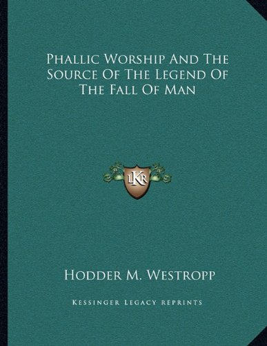 9781163070406: Phallic Worship And The Source Of The Legend Of The Fall Of Man