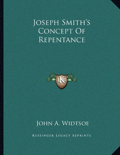 Joseph Smith's Concept Of Repentance (9781163070611) by John A. Widtsoe