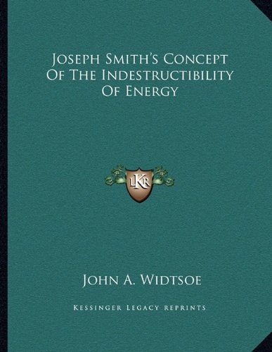 Joseph Smith's Concept Of The Indestructibility Of Energy (9781163070659) by John A. Widtsoe