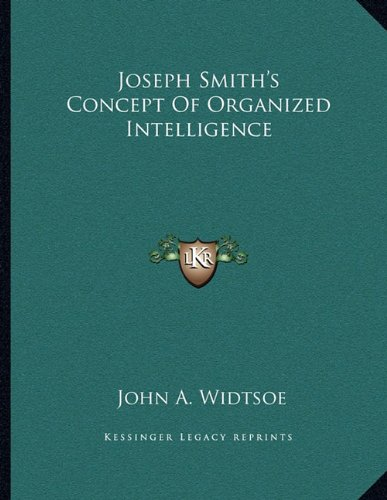 Joseph Smith's Concept Of Organized Intelligence (1163070742) by John A. Widtsoe