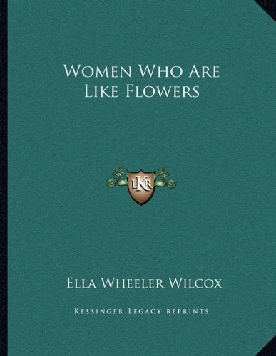 Women Who Are Like Flowers (9781163071557) by Ella Wheeler Wilcox