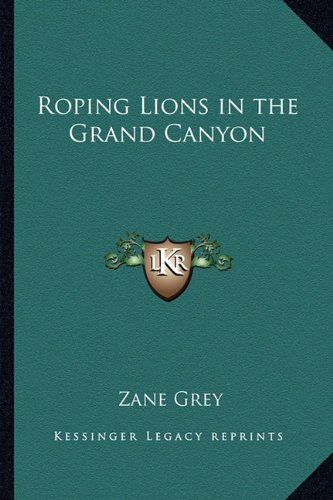 9781163073711: Roping Lions in the Grand Canyon