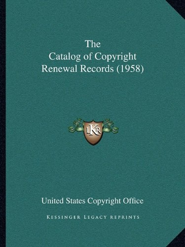 9781163074114: The Catalog of Copyright Renewal Records (1958)