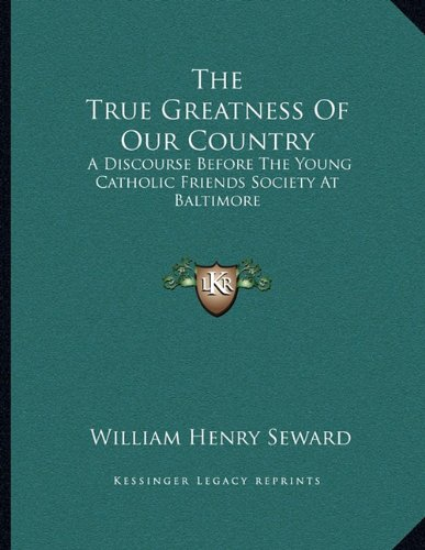 9781163074749: The True Greatness Of Our Country: A Discourse Before The Young Catholic Friends Society At Baltimore