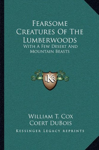 9781163075883: Fearsome Creatures Of The Lumberwoods: With A Few Desert And Mountain Beasts