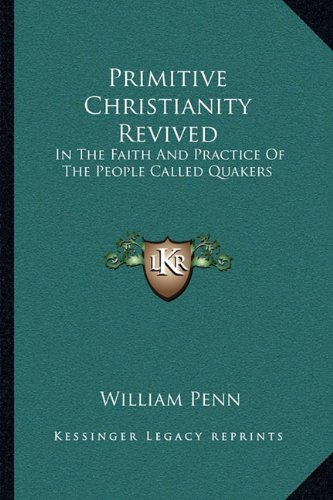 9781163076675: Primitive Christianity Revived: In the Faith and Practice of the People Called Quakers