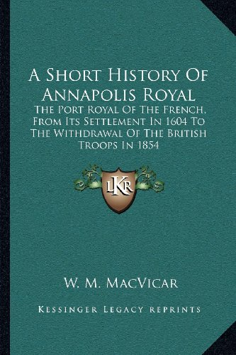 9781163081945: A Short History Of Annapolis Royal: The Port Royal Of The French, From Its Settlement In 1604 To The Withdrawal Of The British Troops In 1854