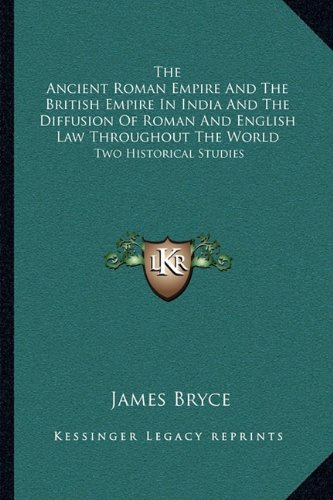 9781163082676: The Ancient Roman Empire And The British Empire In India And The Diffusion Of Roman And English Law Throughout The World: Two Historical Studies