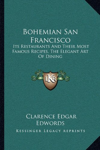 9781163082928: Bohemian San Francisco: Its Restaurants And Their Most Famous Recipes, The Elegant Art Of Dining