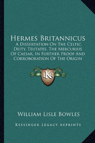9781163083130: Hermes Britannicus: A Dissertation On The Celtic Deity, Teutates, The Mercurius Of Caesar, In Further Proof And Corroboration Of The Origin And Designation Of The Great Temple At Abury