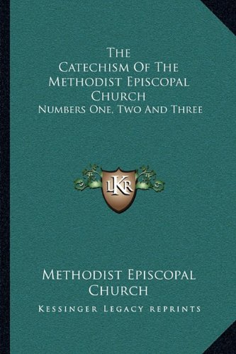 9781163083772: The Catechism Of The Methodist Episcopal Church: Numbers One, Two And Three