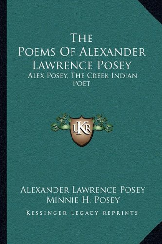 9781163086520: The Poems Of Alexander Lawrence Posey: Alex Posey, The Creek Indian Poet