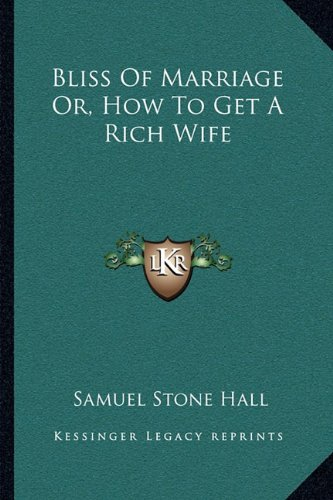 9781163086544: Bliss Of Marriage Or, How To Get A Rich Wife