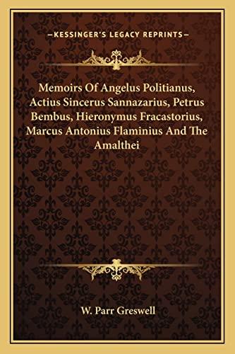 9781163089231: Memoirs of Angelus Politianus, Actius Sincerus Sannazarius, Petrus Bembus, Hieronymus Fracastorius, Marcus Antonius Flaminius and the Amalthei